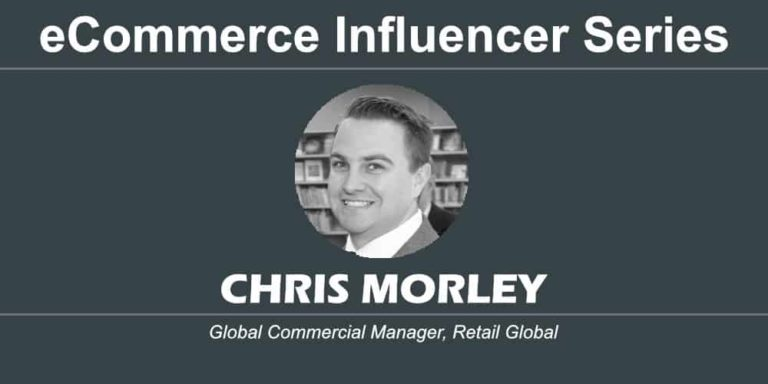 eCommerce Influencer Series: Chris Morley – Retail Global