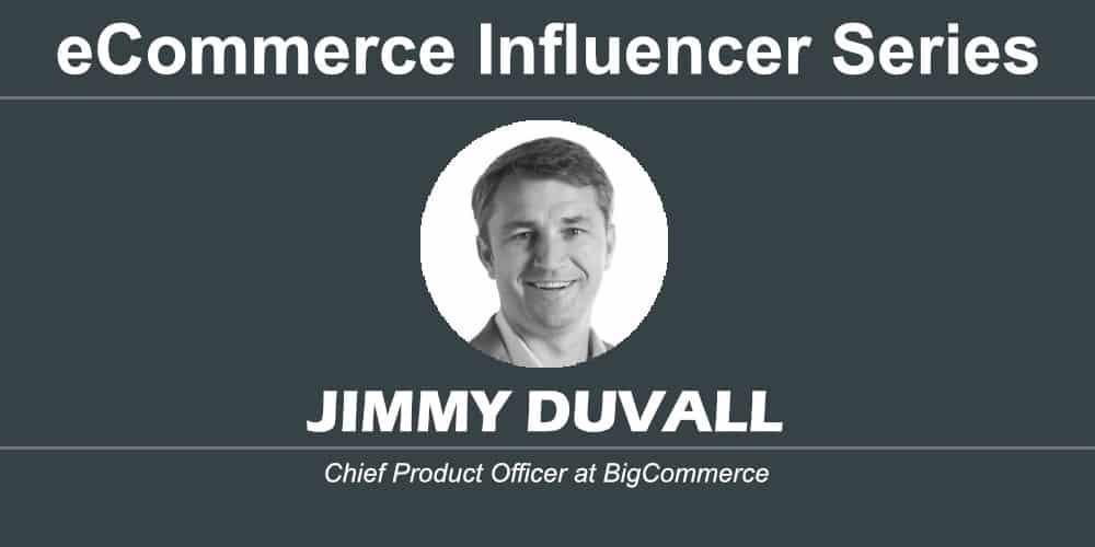 ecommerce influencer series jimmy duvall bigcommerce