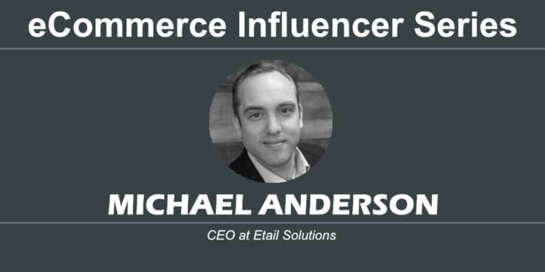 eCommerce Influencer Series: Michael Anderson – Etail Solutions