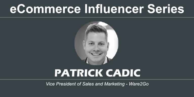 eCommerce Influencer Series: Patrick Cadic – Ware2Go