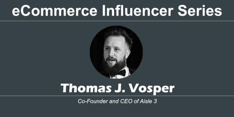eCommerce Influencer Series: Thomas J. Vosper – aisle-3